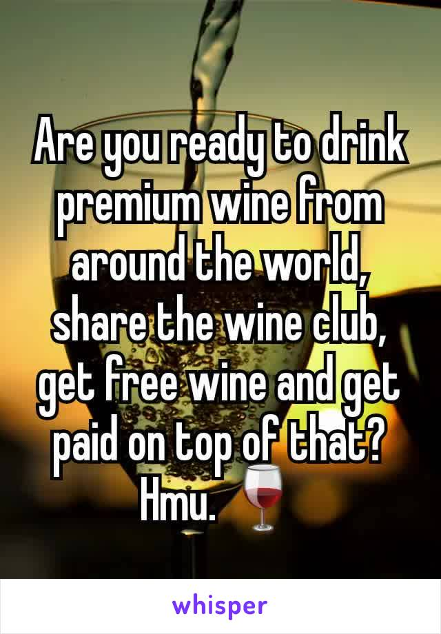 Are you ready to drink premium wine from around the world, share the wine club, get free wine and get paid on top of that? Hmu. 🍷