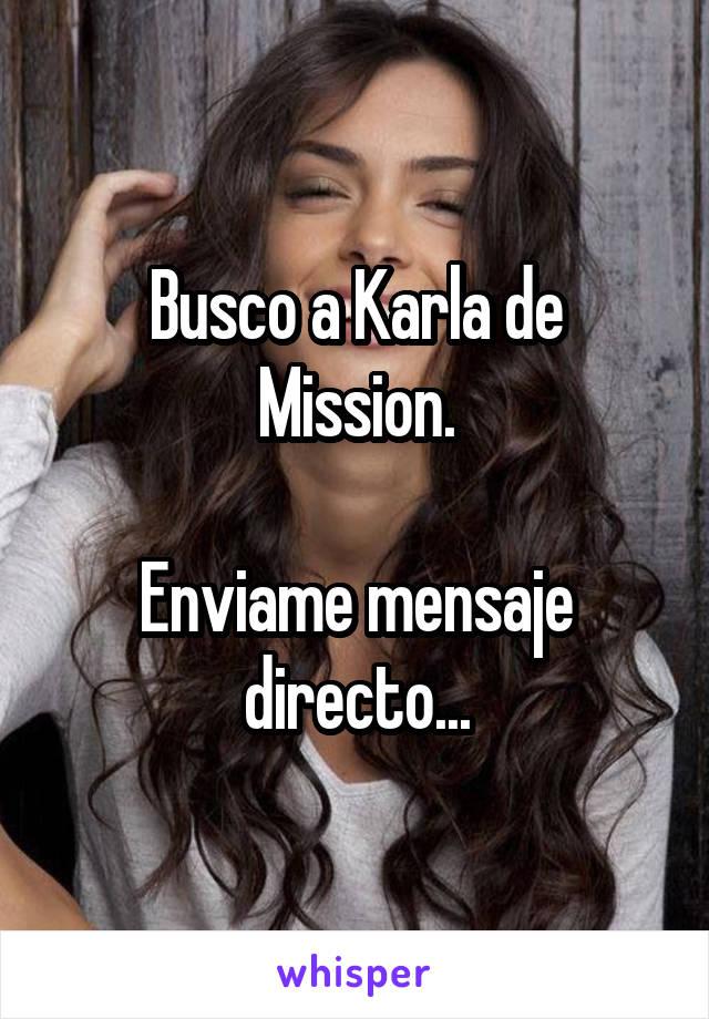 Busco a Karla de Mission.  Enviame mensaje directo...