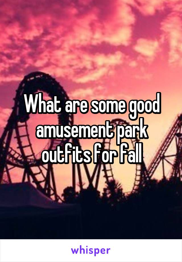What are some good amusement park outfits for fall