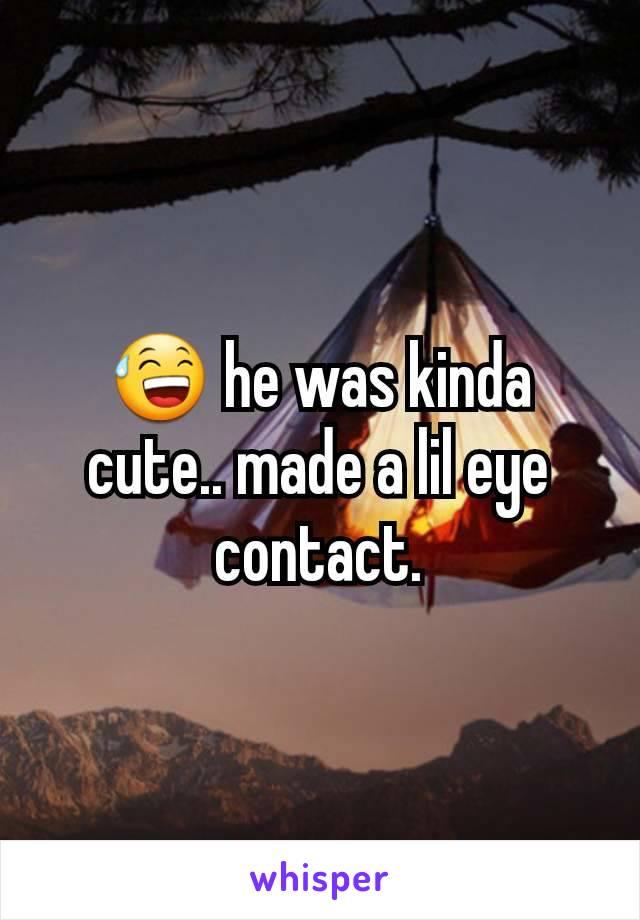 😅 he was kinda cute.. made a lil eye contact.
