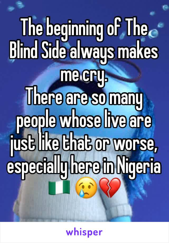 The beginning of The Blind Side always makes me cry. There are so many people whose live are just like that or worse, especially here in Nigeria 🇳🇬 😢💔