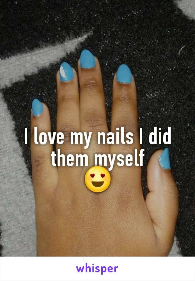 I love my nails I did them myself 😍