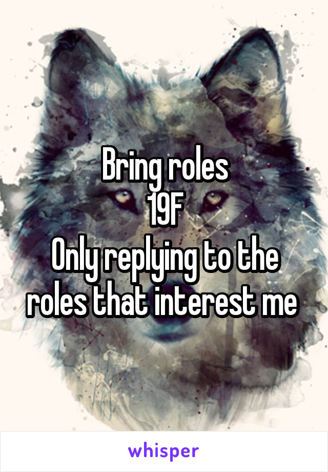Bring roles 19F Only replying to the roles that interest me