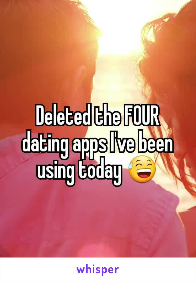 Deleted the FOUR dating apps I've been using today 😅