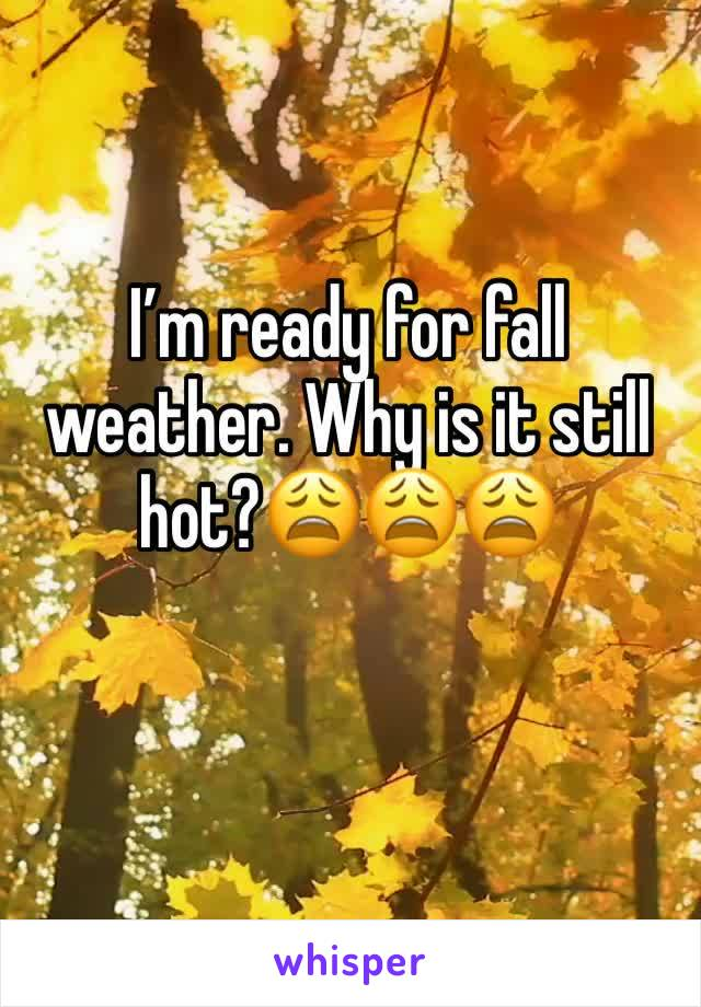 I'm ready for fall weather. Why is it still hot?😩😩😩