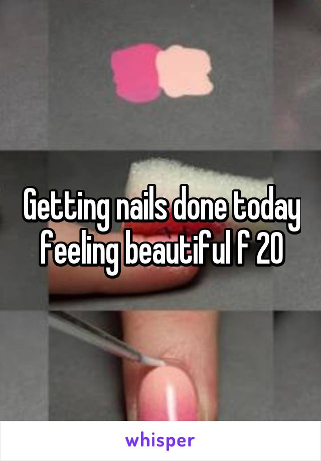 Getting nails done today feeling beautiful f 20