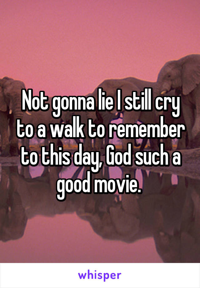 Not gonna lie I still cry to a walk to remember to this day, God such a good movie.