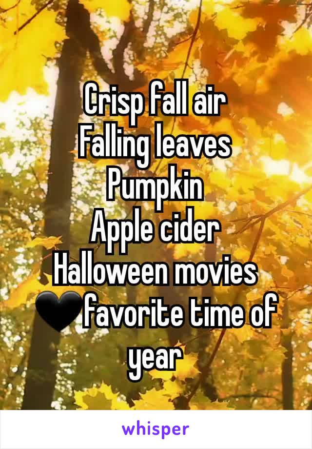 Crisp fall air Falling leaves Pumpkin Apple cider Halloween movies 🖤favorite time of year