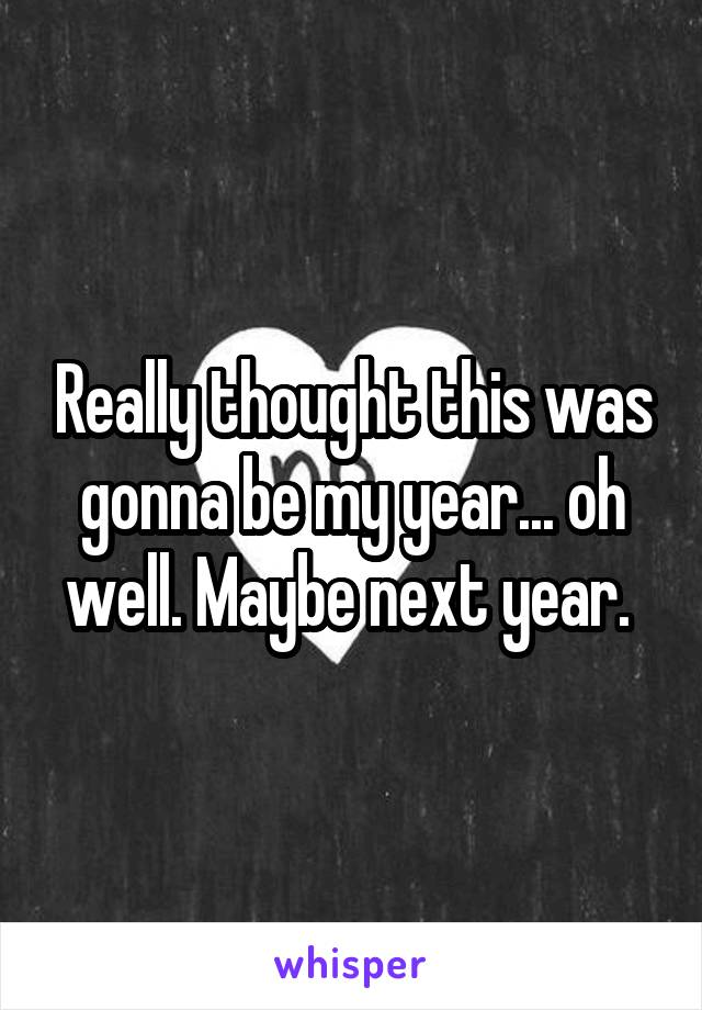 Really thought this was gonna be my year... oh well. Maybe next year.
