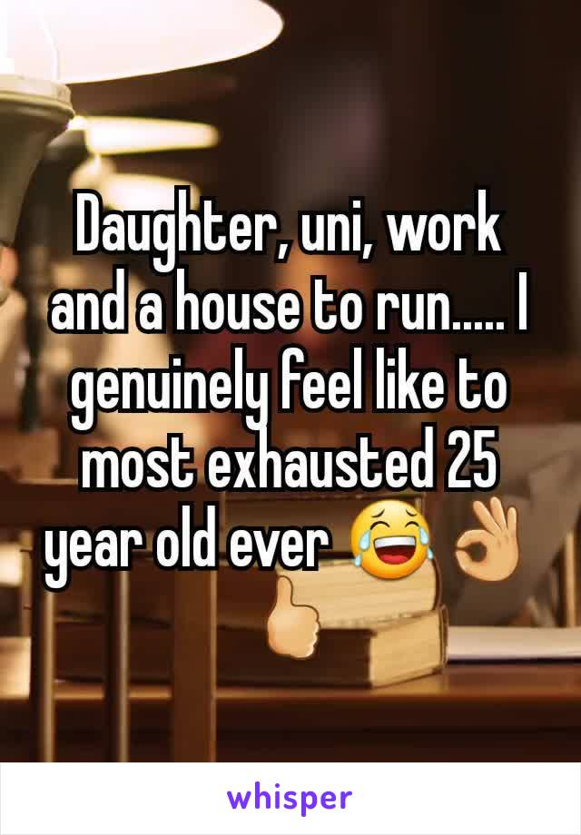 Daughter, uni, work and a house to run..... I genuinely feel like to most exhausted 25 year old ever 😂👌🖒
