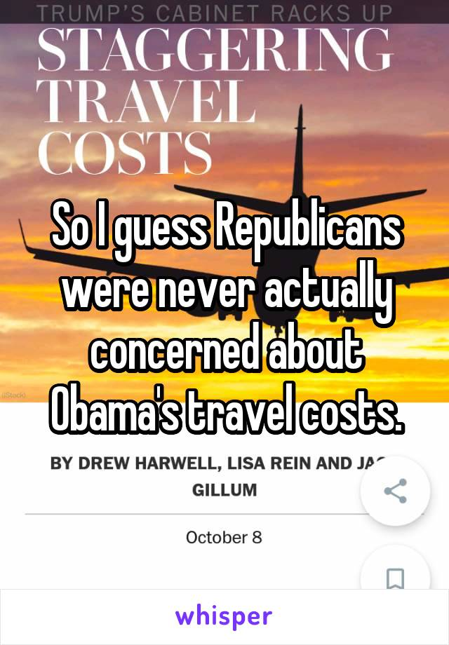 So I guess Republicans were never actually concerned about Obama's travel costs.