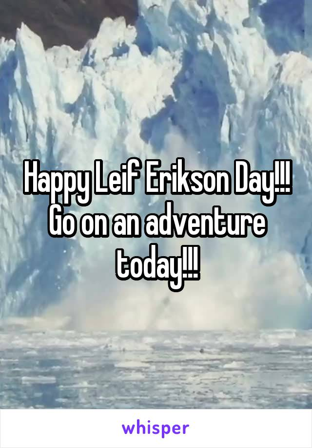 Happy Leif Erikson Day!!! Go on an adventure today!!!