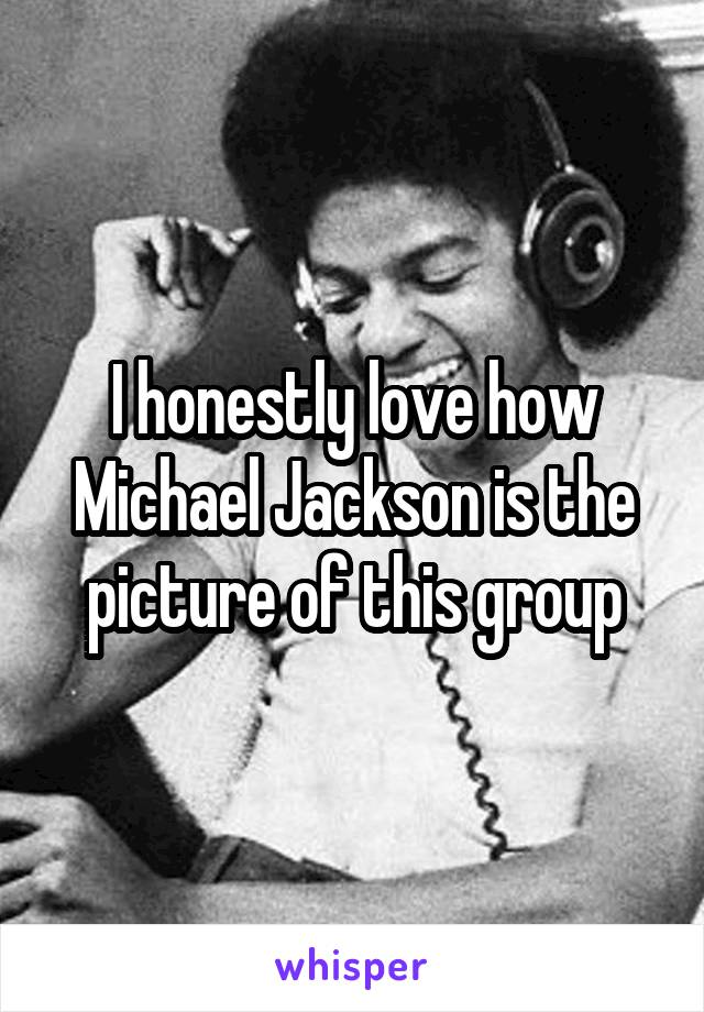I honestly love how Michael Jackson is the picture of this group