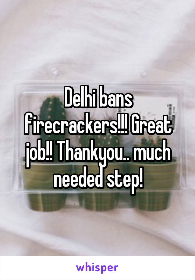 Delhi bans firecrackers!!! Great job!! Thankyou.. much needed step!
