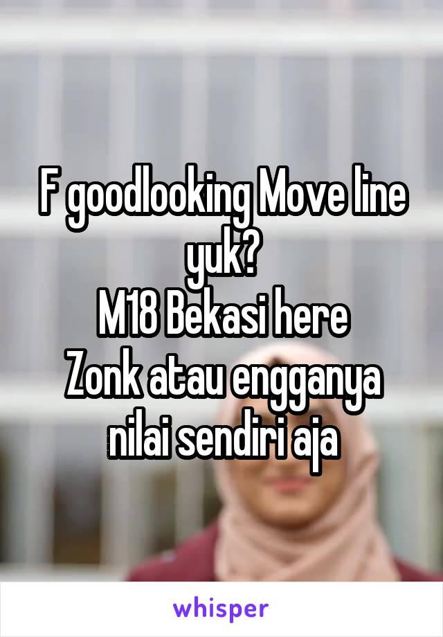F goodlooking Move line yuk? M18 Bekasi here Zonk atau engganya nilai sendiri aja