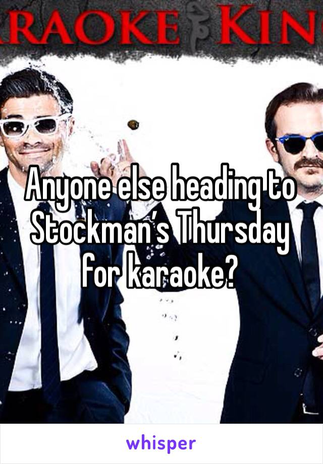 Anyone else heading to Stockman's Thursday for karaoke?