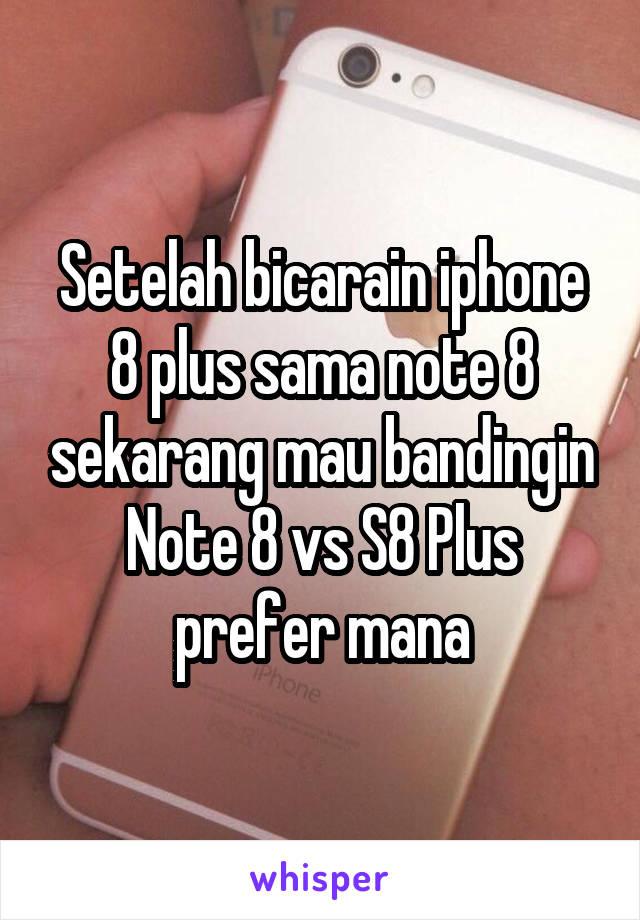Setelah bicarain iphone 8 plus sama note 8 sekarang mau bandingin Note 8 vs S8 Plus prefer mana
