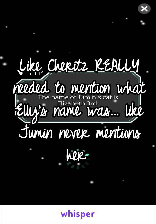 Like Cheritz REALLY needed to mention what Elly's name was... like Jumin never mentions her