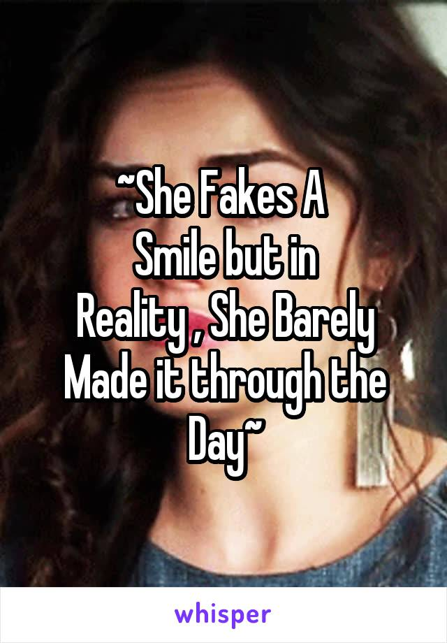 ~She Fakes A  Smile but in Reality , She Barely Made it through the Day~