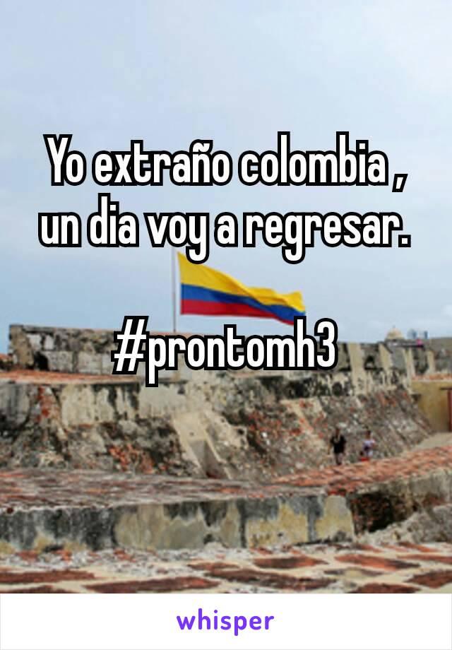 Yo extraño colombia , un dia voy a regresar.  #prontomh3