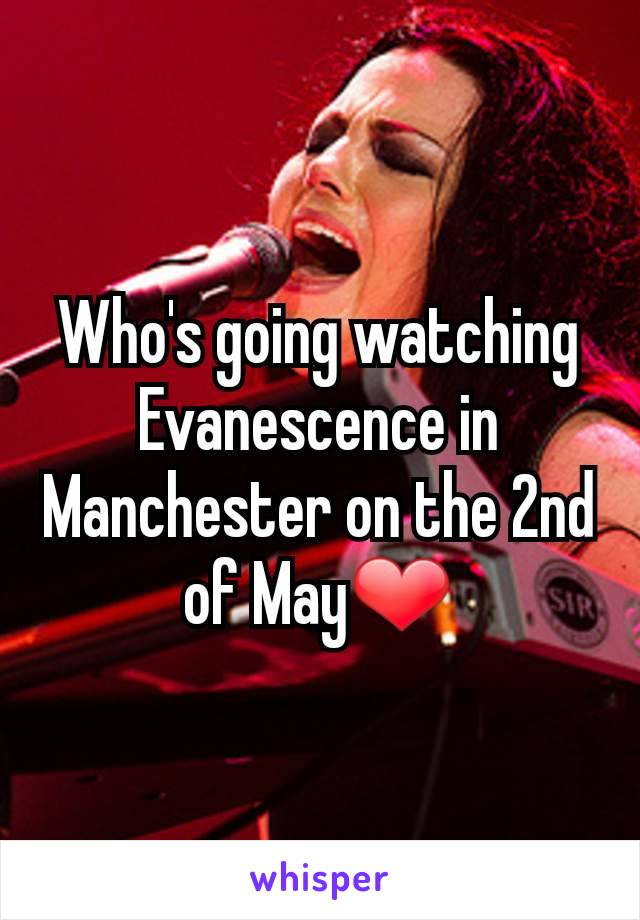 Who's going watching Evanescence in Manchester on the 2nd of May❤