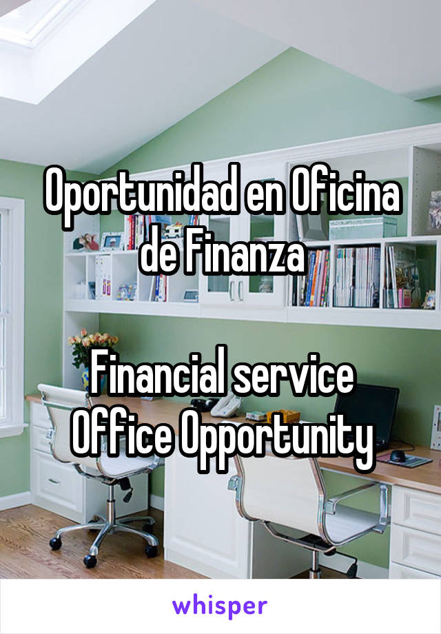 Oportunidad en Oficina de Finanza  Financial service Office Opportunity