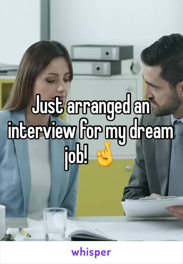 Just arranged an interview for my dream job! 🤞