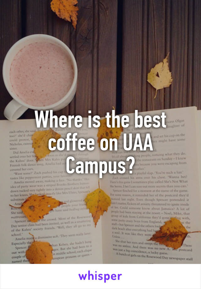 Where is the best coffee on UAA Campus?