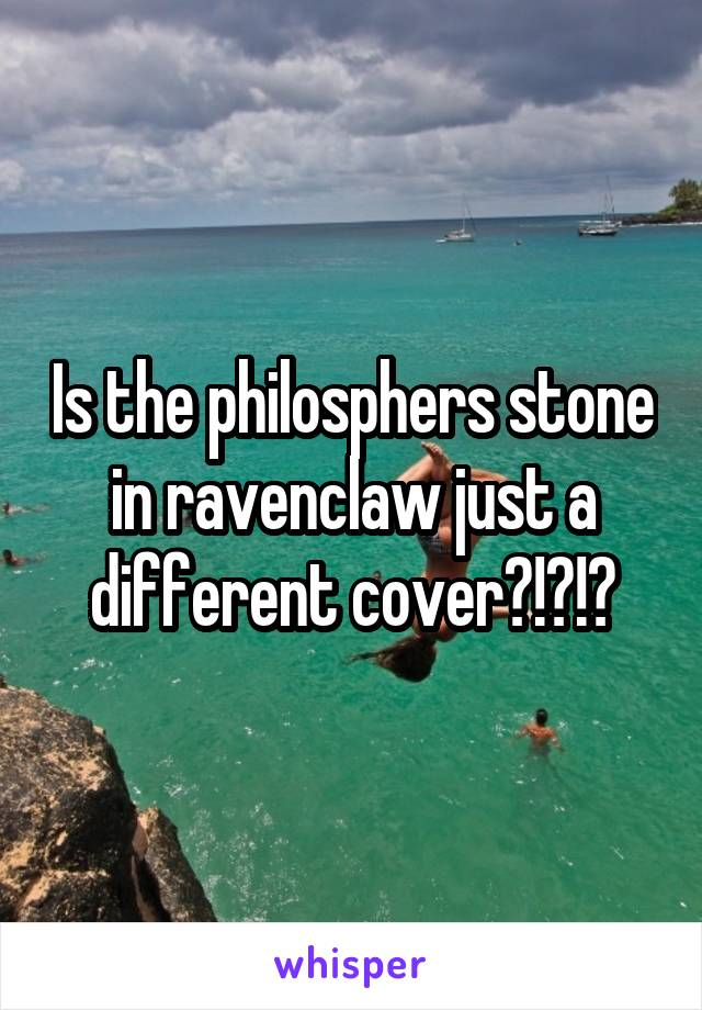 Is the philosphers stone in ravenclaw just a different cover?!?!?