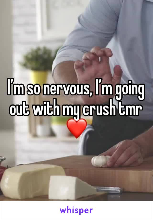 I'm so nervous, I'm going out with my crush tmr ❤️