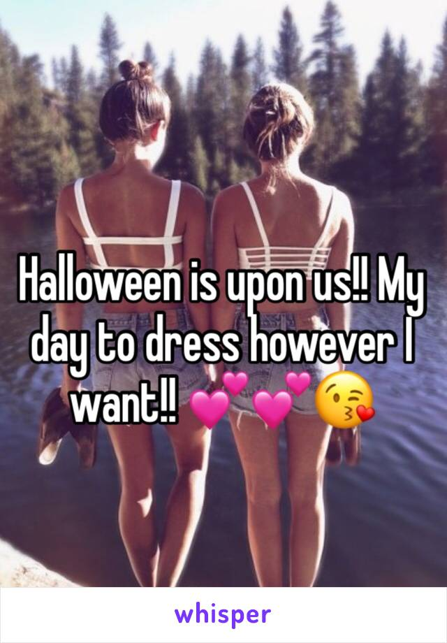 Halloween is upon us!! My day to dress however I want!! 💕💕😘