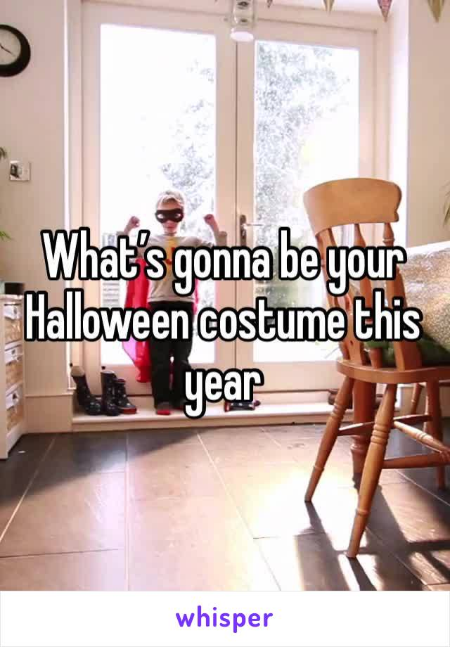 What's gonna be your Halloween costume this year