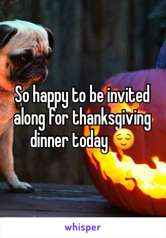 So happy to be invited along for thanksgiving dinner today 😌