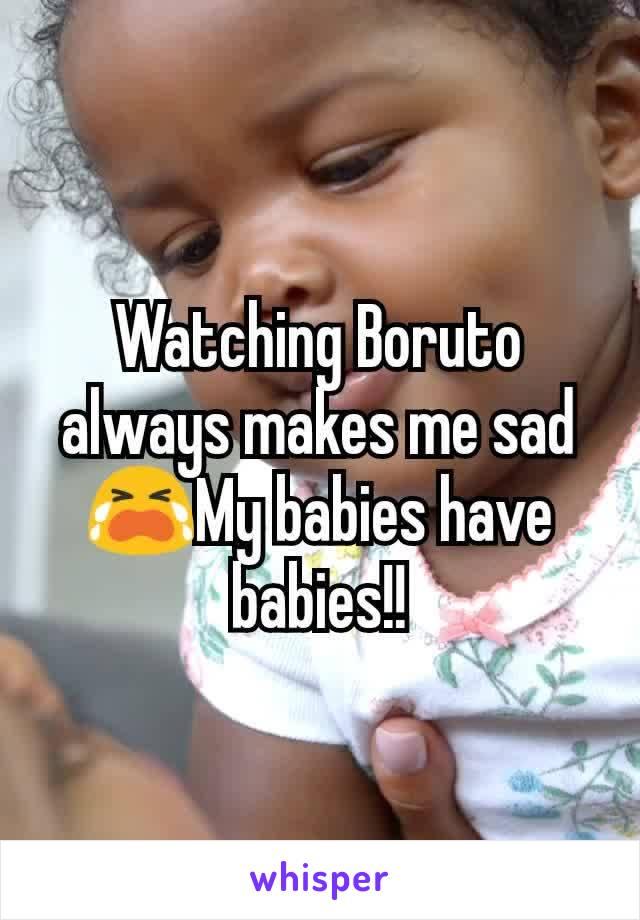 Watching Boruto always makes me sad 😭My babies have babies!!