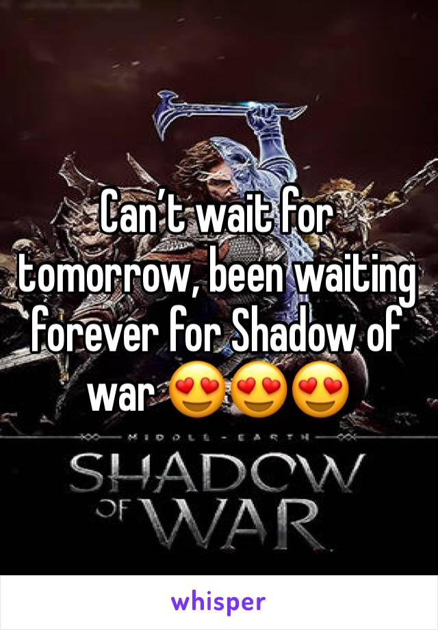 Can't wait for tomorrow, been waiting forever for Shadow of war 😍😍😍