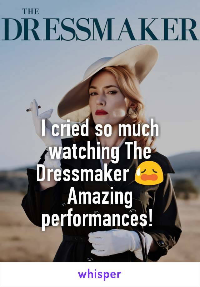 I cried so much watching The Dressmaker 😥 Amazing performances!