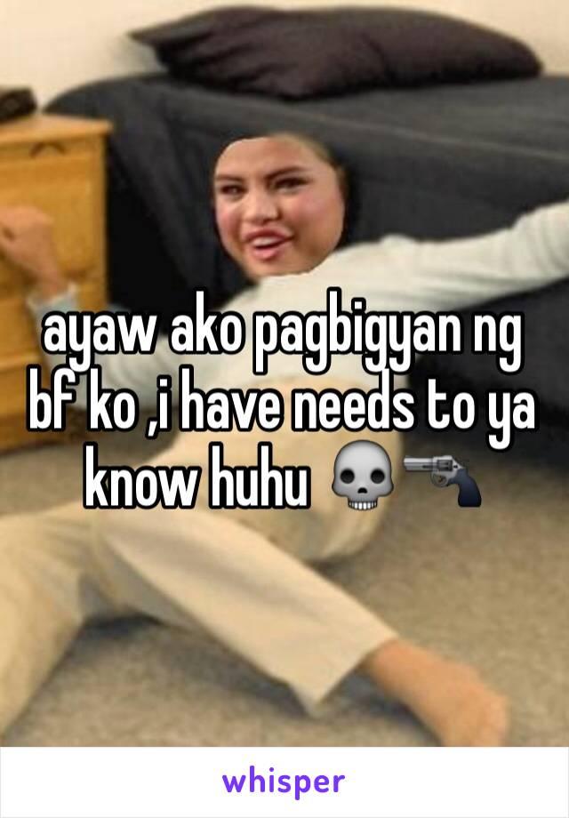 ayaw ako pagbigyan ng bf ko ,i have needs to ya know huhu 💀🔫