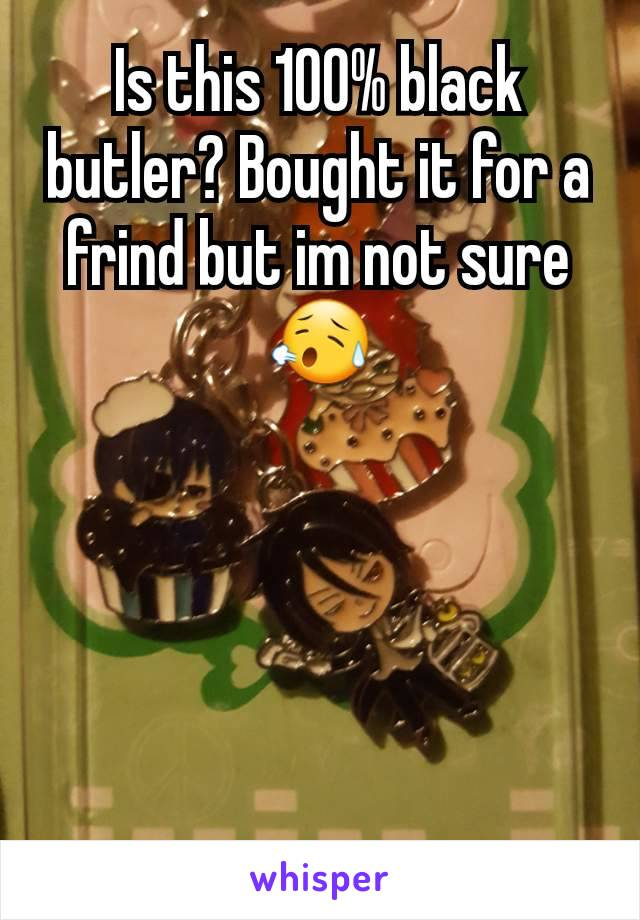Is this 100% black butler? Bought it for a frind but im not sure 😥