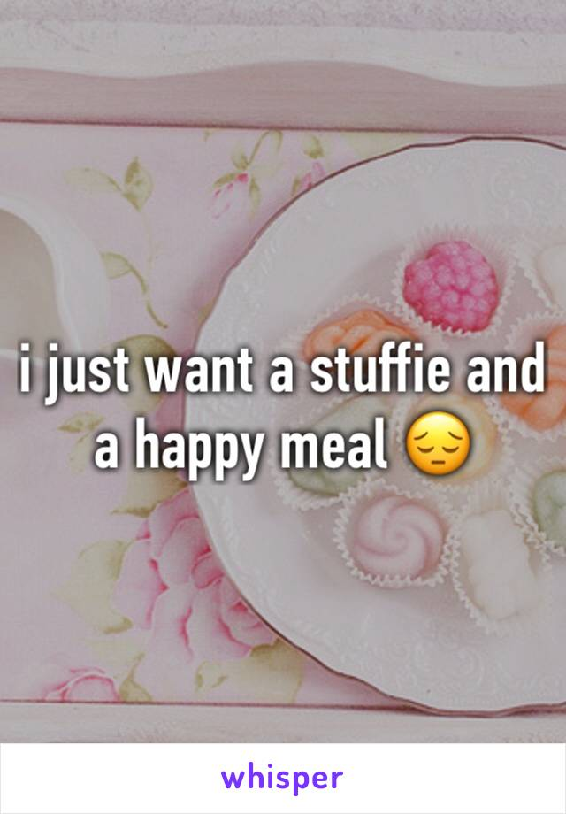 i just want a stuffie and a happy meal 😔