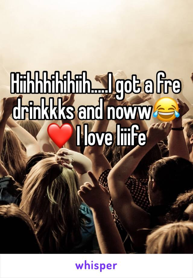 Hiihhhihihiih.....I got a fre drinkkks and noww😂❤️ I love liiife