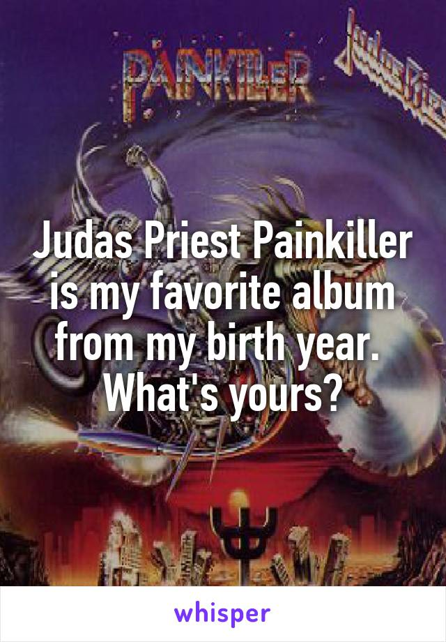 Judas Priest Painkiller is my favorite album from my birth year.  What's yours?