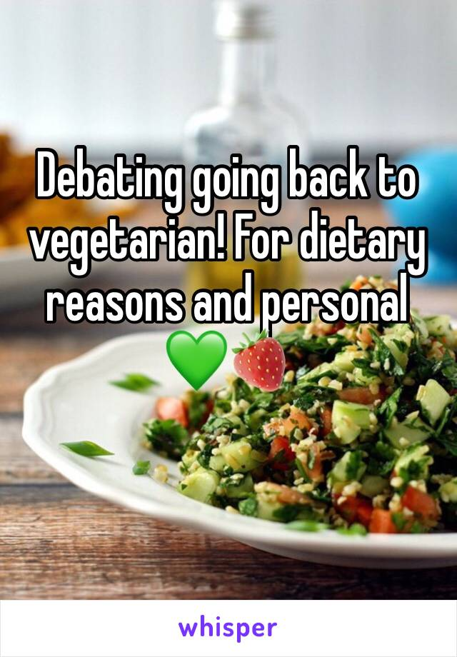 Debating going back to vegetarian! For dietary reasons and personal 💚🍓