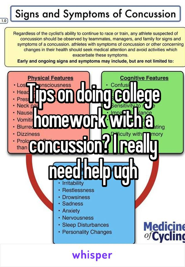 Tips on doing college homework with a concussion? I really need help ugh