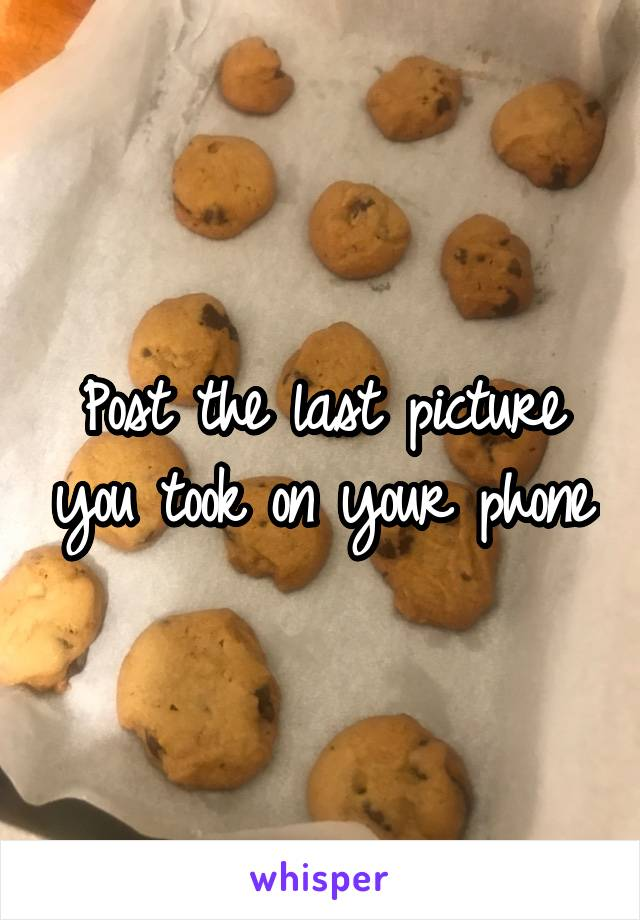 Post the last picture you took on your phone