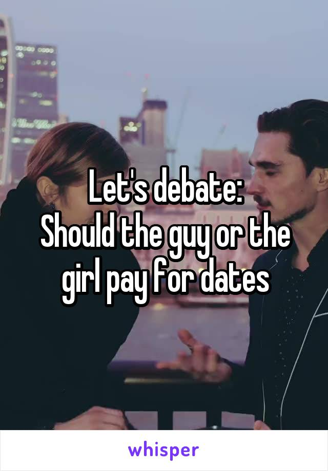 Let's debate: Should the guy or the girl pay for dates
