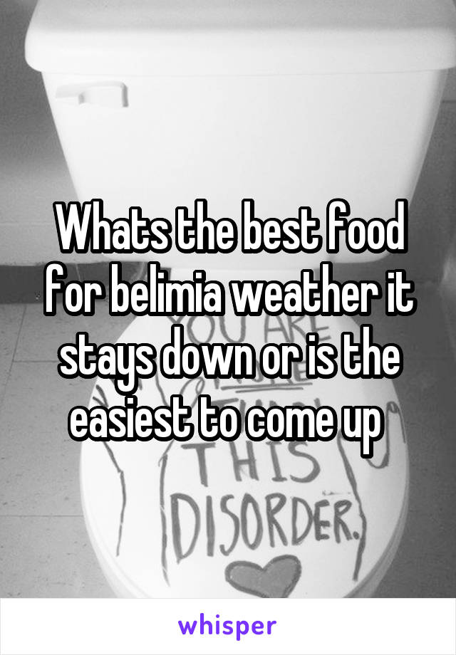 Whats the best food for belimia weather it stays down or is the easiest to come up