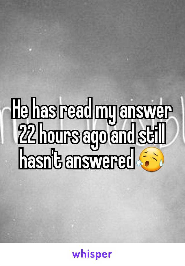 He has read my answer 22 hours ago and still hasn't answered😥