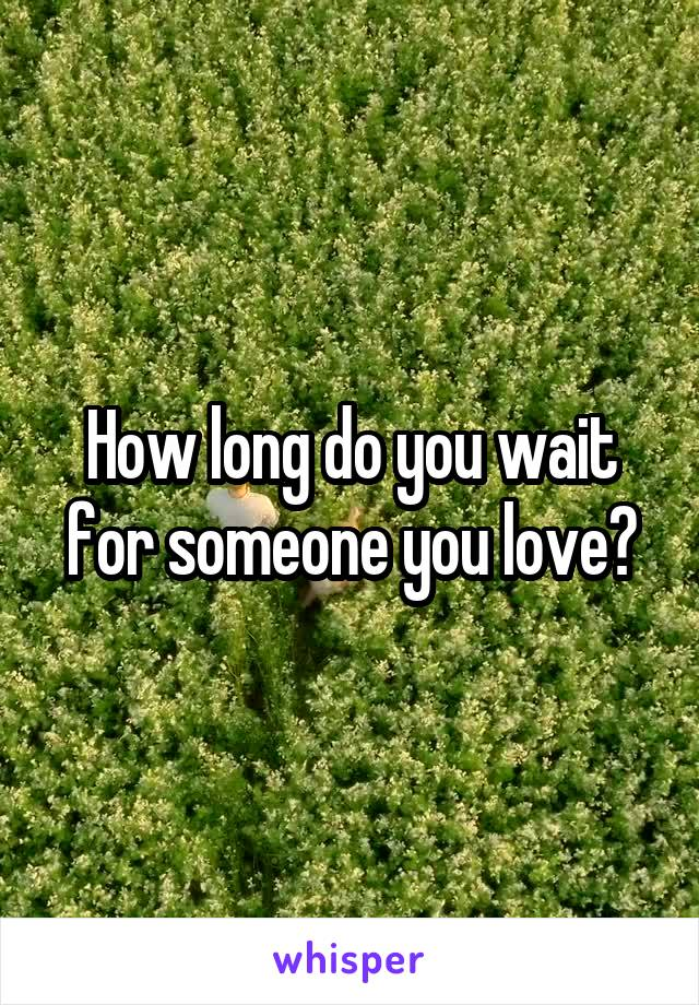 How long do you wait for someone you love?
