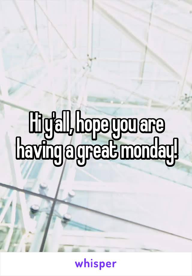 Hi y'all, hope you are having a great monday!