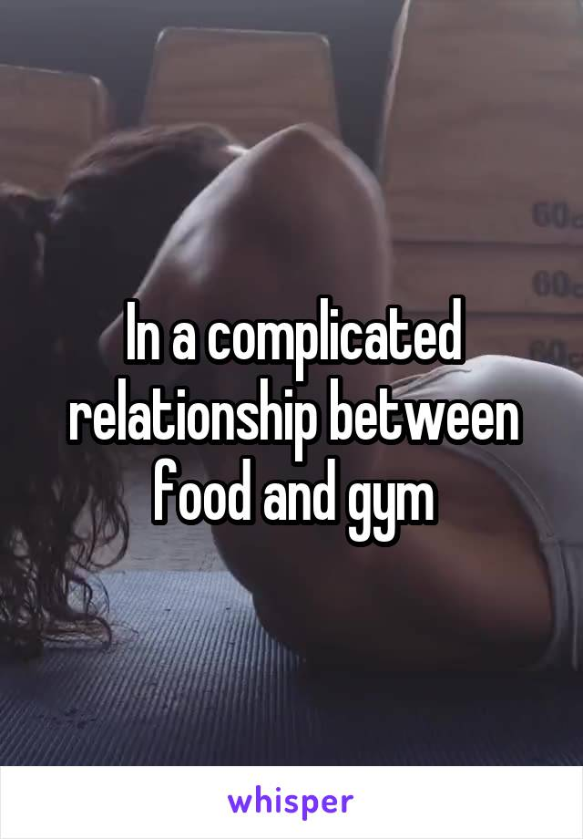In a complicated relationship between food and gym